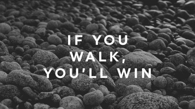If You Walk, You'll Win